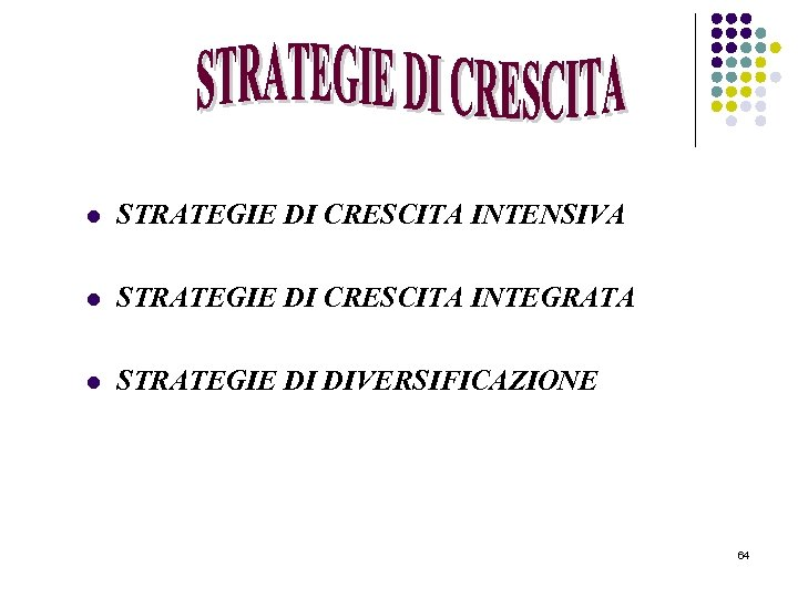 l STRATEGIE DI CRESCITA INTENSIVA l STRATEGIE DI CRESCITA INTEGRATA l STRATEGIE DI DIVERSIFICAZIONE