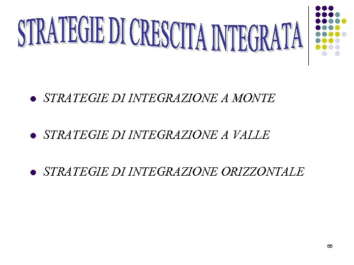 l STRATEGIE DI INTEGRAZIONE A MONTE l STRATEGIE DI INTEGRAZIONE A VALLE l STRATEGIE