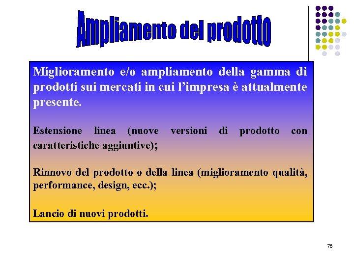 Miglioramento e/o ampliamento della gamma di prodotti sui mercati in cui l'impresa è attualmente