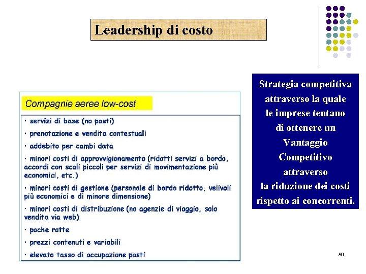 Leadership di costo Strategia competitiva attraverso la quale le imprese tentano di ottenere un