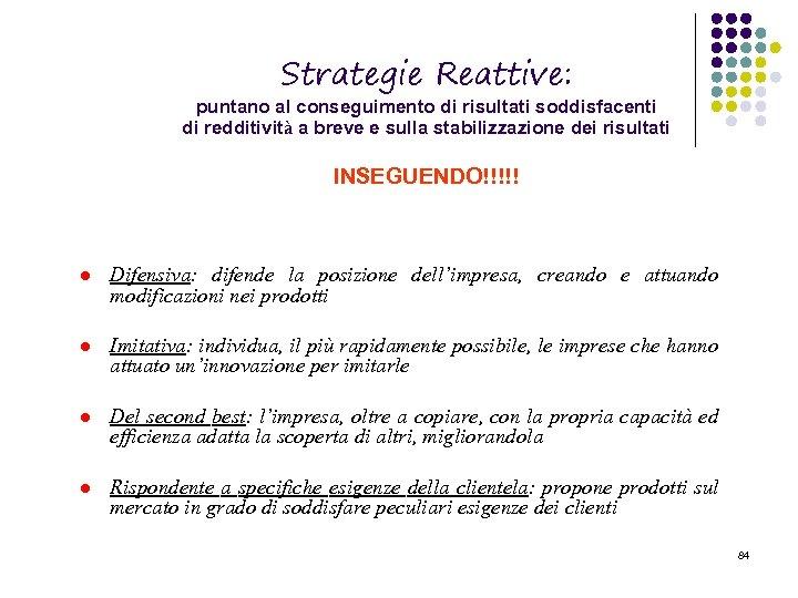 Strategie Reattive: puntano al conseguimento di risultati soddisfacenti di redditività a breve e sulla