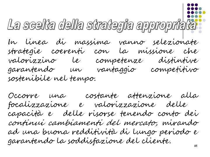 In linea di massima vanno selezionate strategie coerenti con la missione che valorizzino le