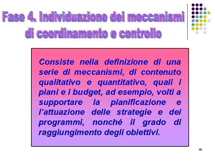 Consiste nella definizione di una serie di meccanismi, di contenuto qualitativo e quantitativo, quali