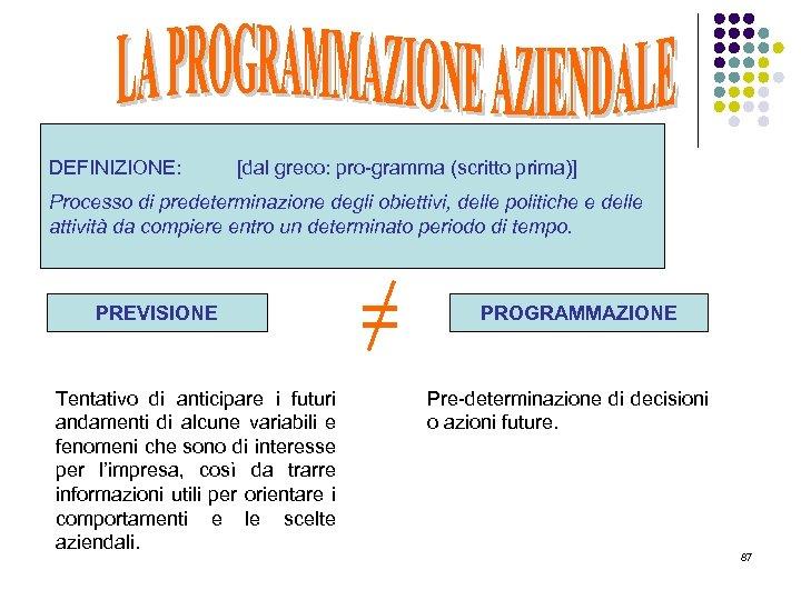 DEFINIZIONE: [dal greco: pro-gramma (scritto prima)] Processo di predeterminazione degli obiettivi, delle politiche e