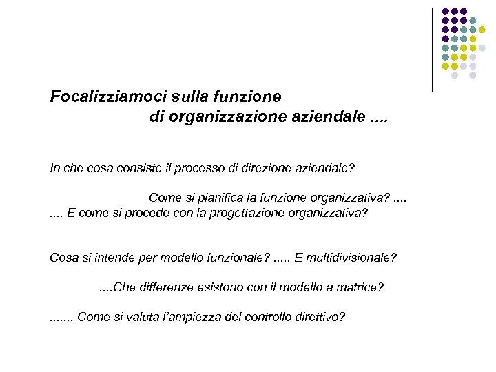Focalizziamoci sulla funzione di organizzazione aziendale. . In che cosa consiste il processo di