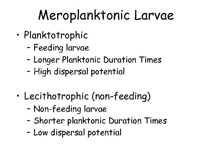 Meroplanktonic Larvae • Planktotrophic – Feeding larvae – Longer Planktonic Duration Times – High