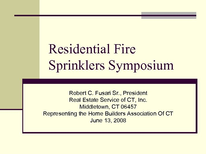 Residential Fire Sprinklers Symposium Robert C. Fusari Sr. , President Real Estate Service of
