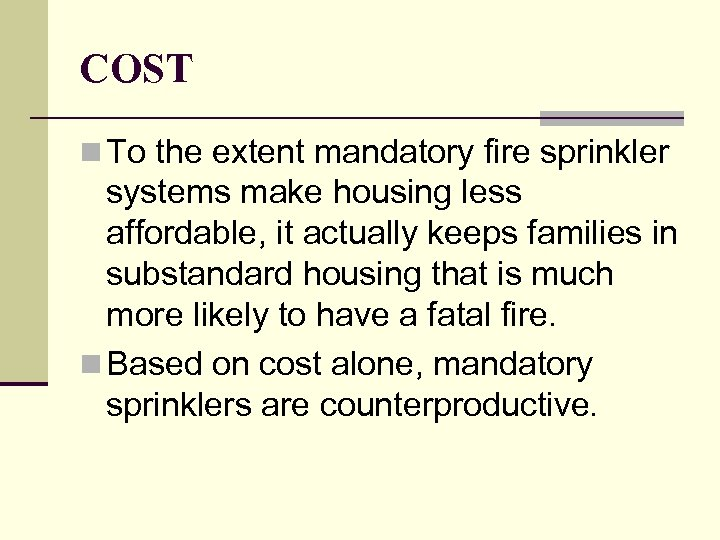 COST n To the extent mandatory fire sprinkler systems make housing less affordable, it