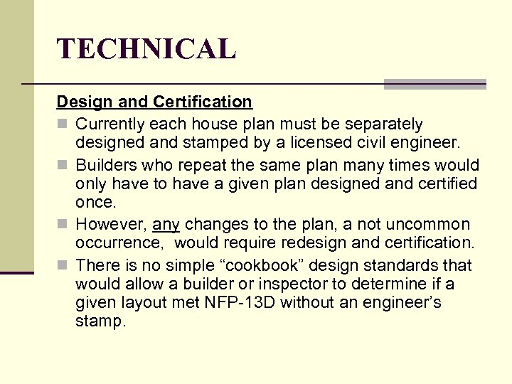 TECHNICAL Design and Certification n Currently each house plan must be separately designed and