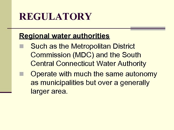 REGULATORY Regional water authorities n Such as the Metropolitan District Commission (MDC) and the