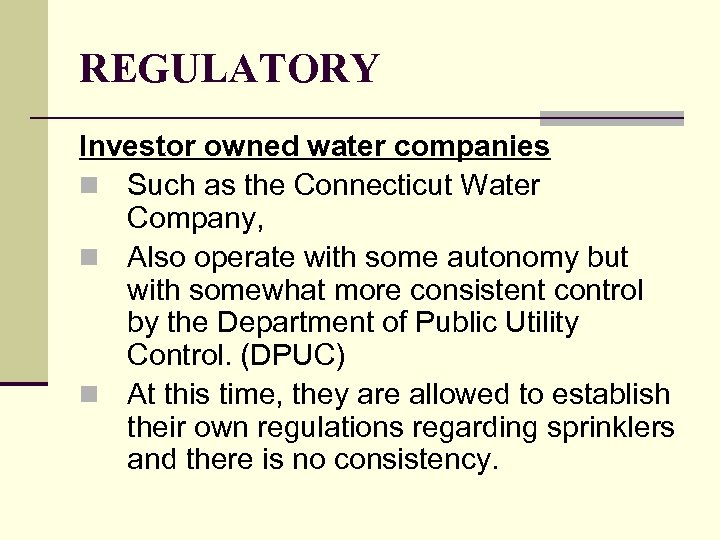 REGULATORY Investor owned water companies n Such as the Connecticut Water Company, n Also