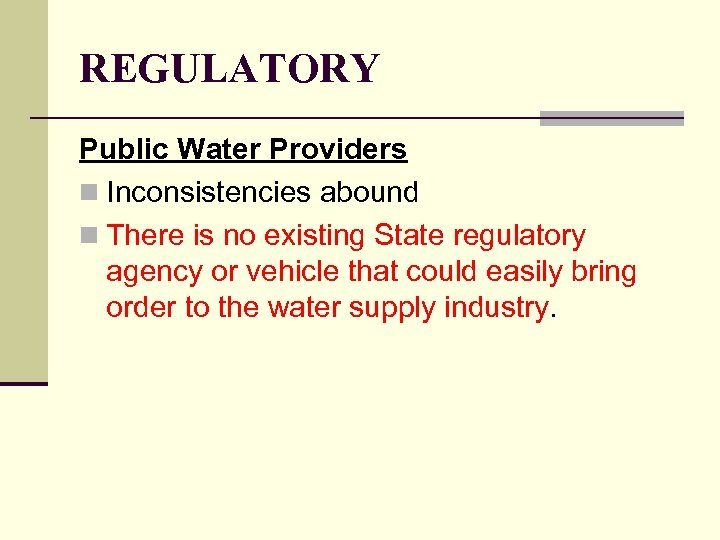 REGULATORY Public Water Providers n Inconsistencies abound n There is no existing State regulatory