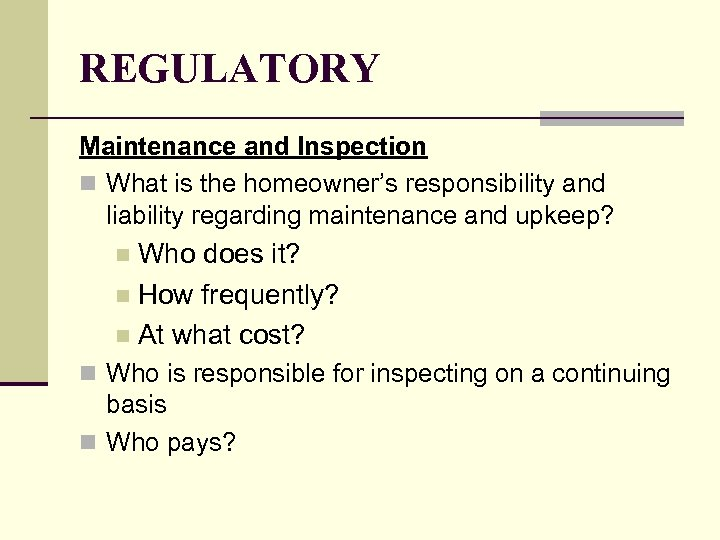 REGULATORY Maintenance and Inspection n What is the homeowner's responsibility and liability regarding maintenance