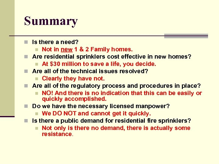 Summary n Is there a need? Not in new 1 & 2 Family homes.