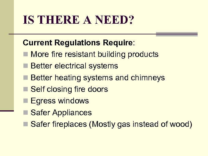 IS THERE A NEED? Current Regulations Require: n More fire resistant building products n
