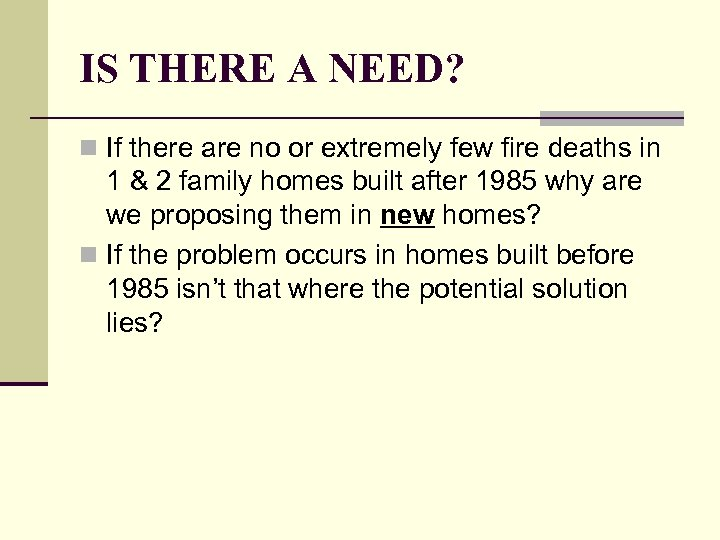 IS THERE A NEED? n If there are no or extremely few fire deaths