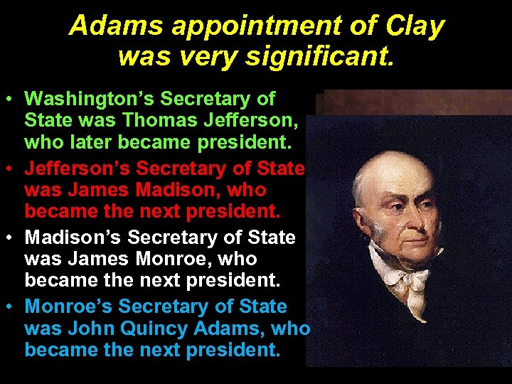 Adams appointment of Clay was very significant. • Washington's Secretary of State was Thomas
