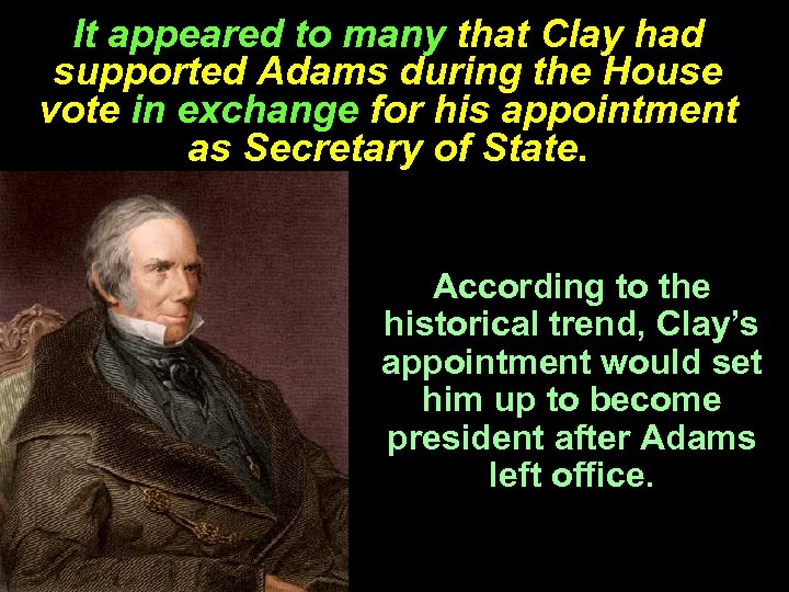 It appeared to many that Clay had supported Adams during the House vote in