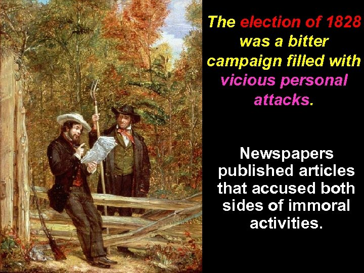 The election of 1828 was a bitter campaign filled with vicious personal attacks. Newspapers
