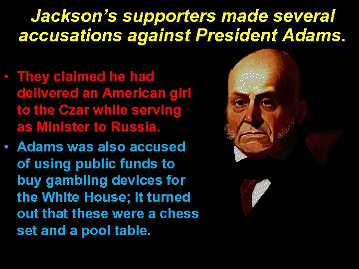 Jackson's supporters made several accusations against President Adams. • They claimed he had delivered