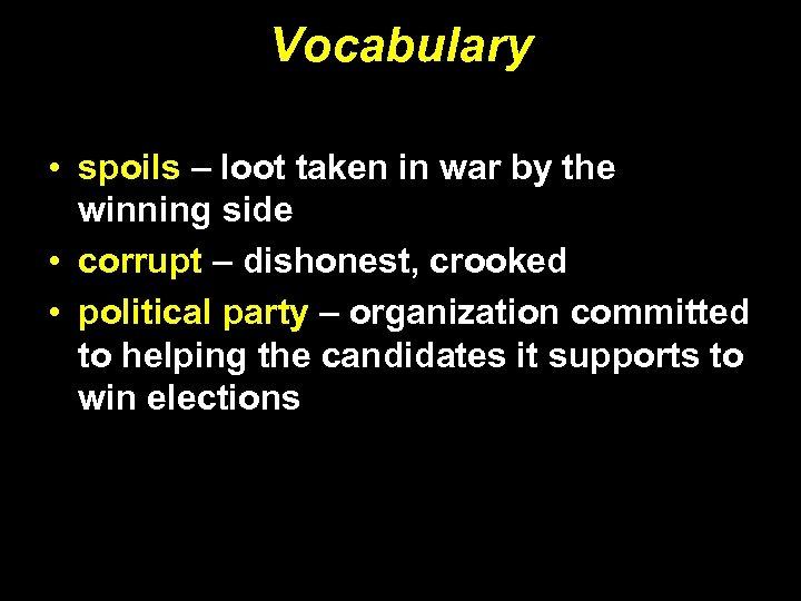 Vocabulary • spoils – loot taken in war by the winning side • corrupt