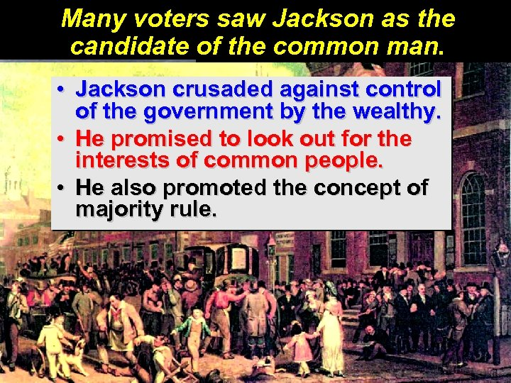 Many voters saw Jackson as the candidate of the common man. • Jackson crusaded