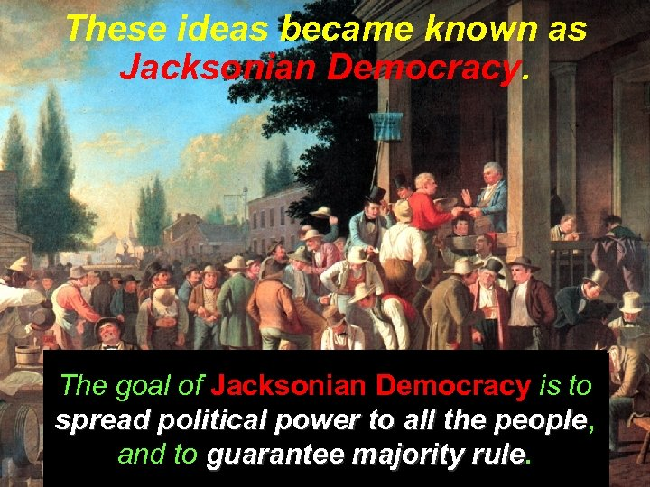 These ideas became known as Jacksonian Democracy. The goal of Jacksonian Democracy is to