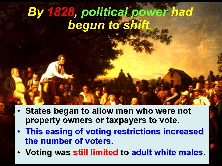 By 1828, political power had begun to shift. • States began to allow men