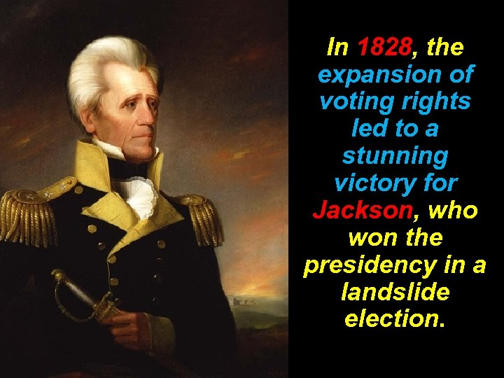 In 1828, the expansion of voting rights led to a stunning victory for Jackson,