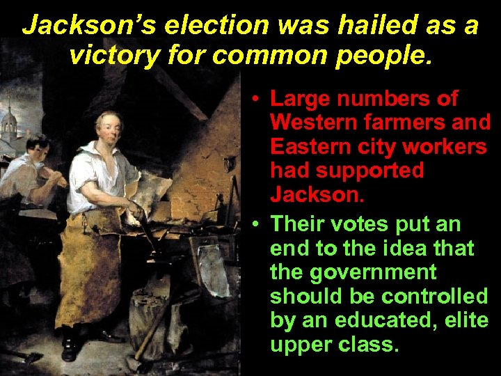 Jackson's election was hailed as a victory for common people. • Large numbers of