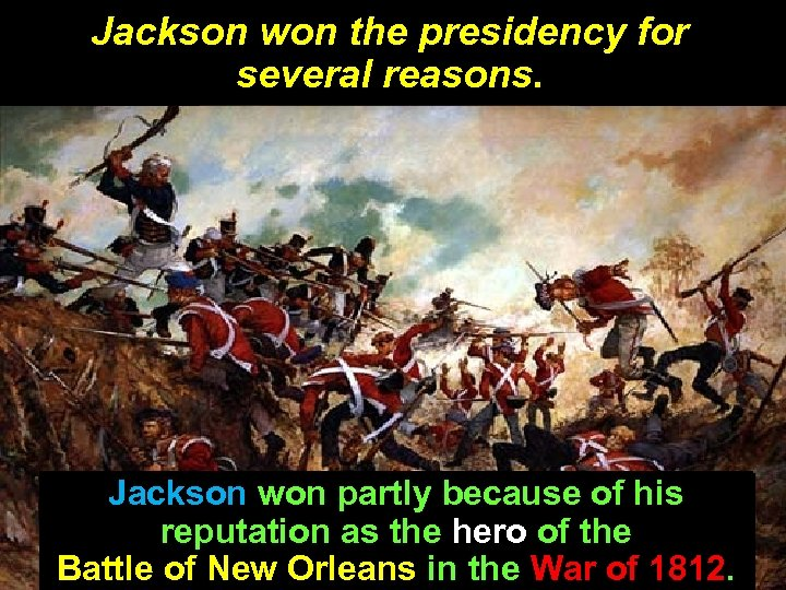 Jackson won the presidency for several reasons. Jackson won partly because of his reputation