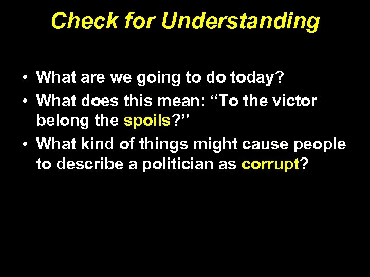 Check for Understanding • What are we going to do today? • What does