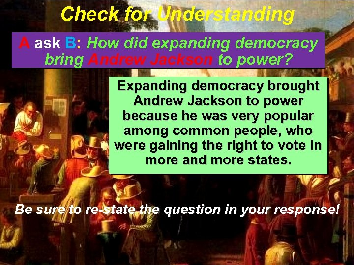Check for Understanding A ask B: How did expanding democracy bring Andrew Jackson to