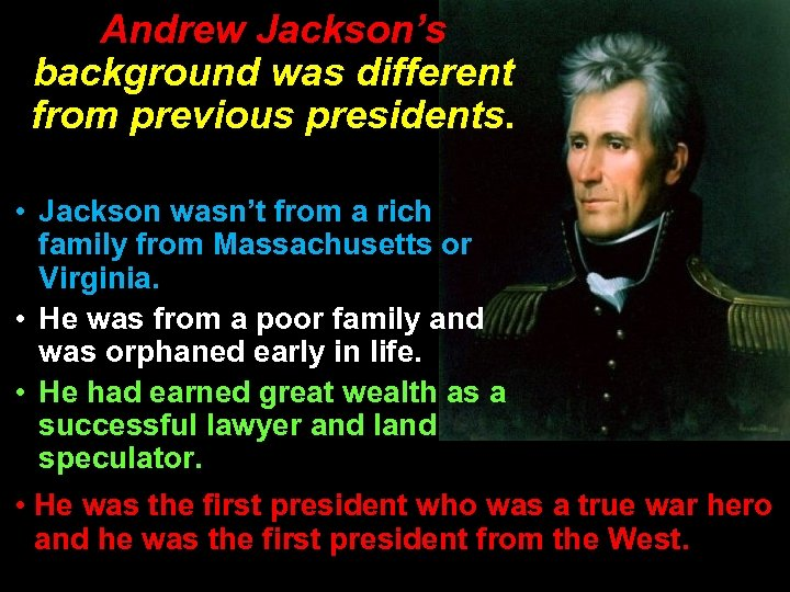 Andrew Jackson's background was different from previous presidents. • Jackson wasn't from a rich