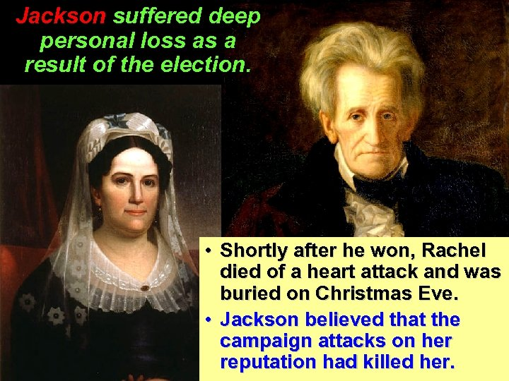 Jackson suffered deep personal loss as a result of the election. • Shortly after