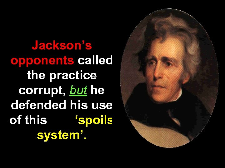 Jackson's opponents called the practice corrupt, but he defended his use of this 'spoils