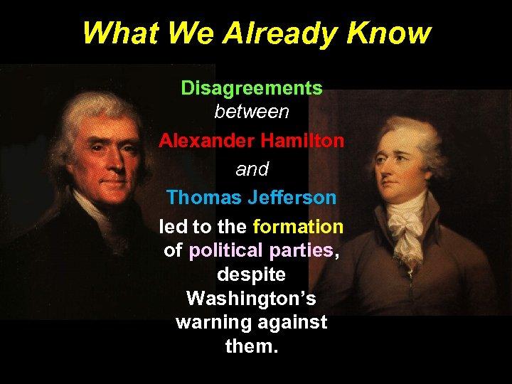 What We Already Know Disagreements between Alexander Hamilton and Thomas Jefferson led to the