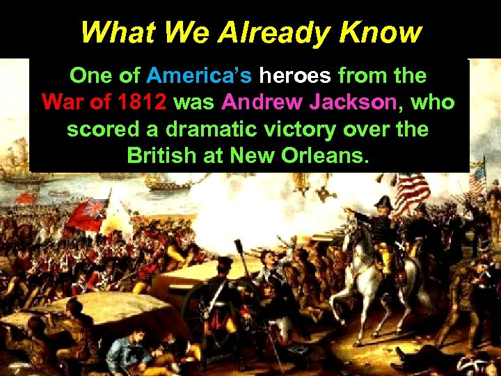 What We Already Know One of America's heroes from the War of 1812 was