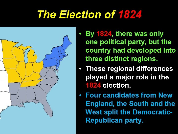 The Election of 1824 • By 1824, there was only one political party, but