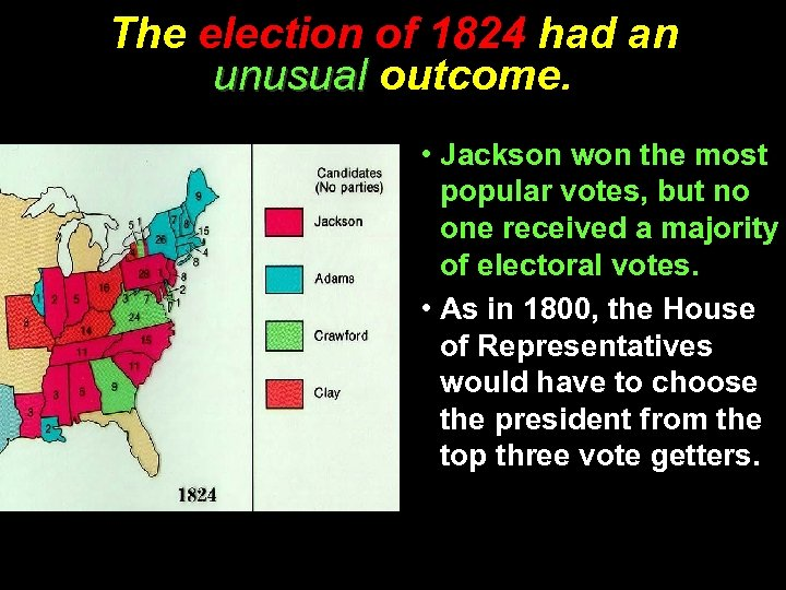 The election of 1824 had an unusual outcome. • Jackson won the most popular
