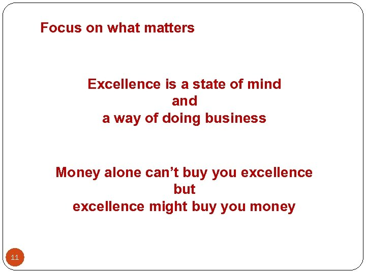 Focus on what matters Excellence is a state of mind a way of doing