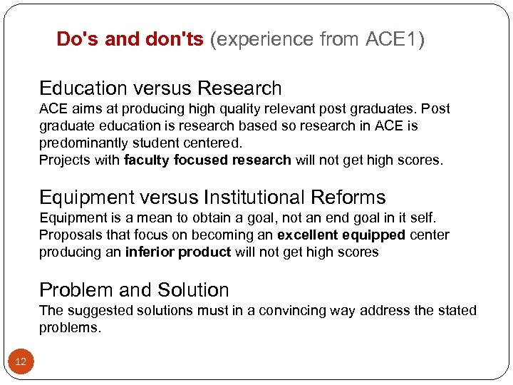 Do's and don'ts (experience from ACE 1) Education versus Research ACE aims at producing