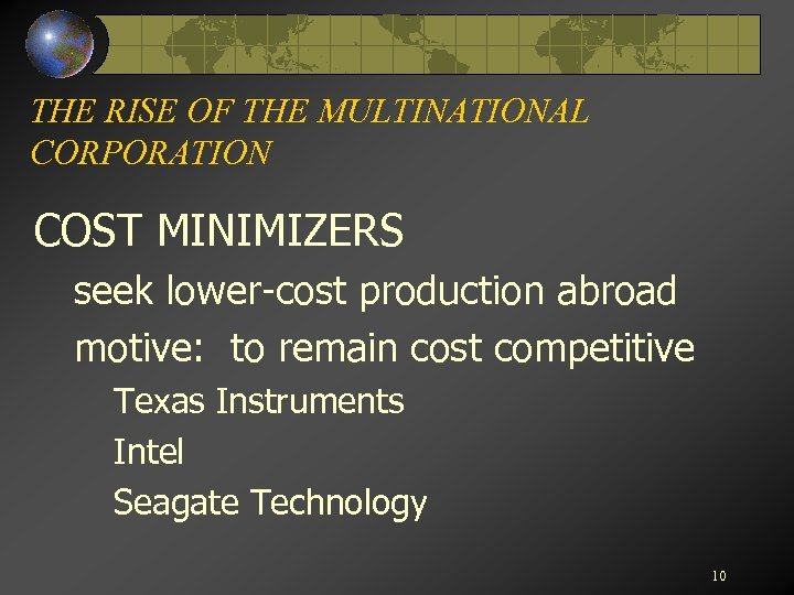 THE RISE OF THE MULTINATIONAL CORPORATION COST MINIMIZERS seek lower-cost production abroad motive: to