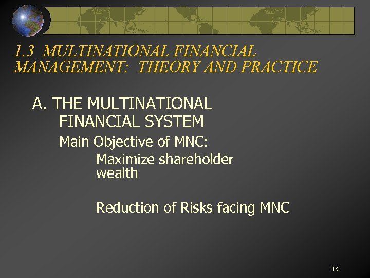1. 3 MULTINATIONAL FINANCIAL MANAGEMENT: THEORY AND PRACTICE A. THE MULTINATIONAL FINANCIAL SYSTEM Main