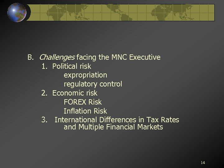 B. Challenges facing the MNC Executive 1. Political risk expropriation regulatory control 2. Economic