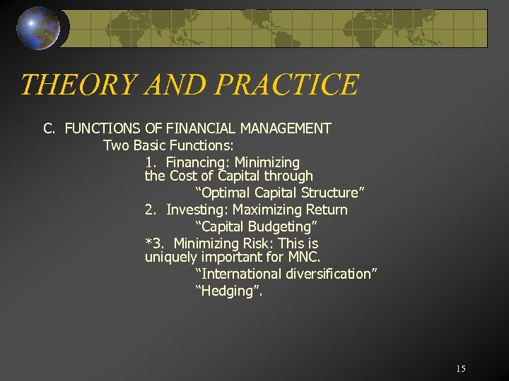 THEORY AND PRACTICE C. FUNCTIONS OF FINANCIAL MANAGEMENT Two Basic Functions: 1. Financing: Minimizing