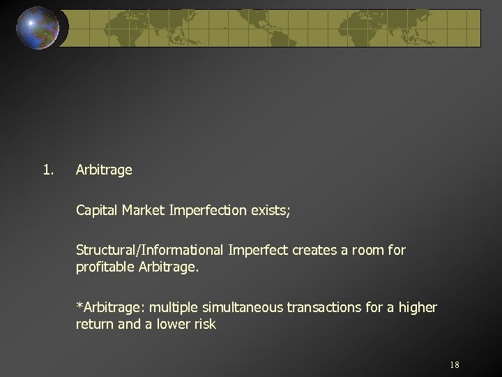 1. Arbitrage Capital Market Imperfection exists; Structural/Informational Imperfect creates a room for profitable Arbitrage.