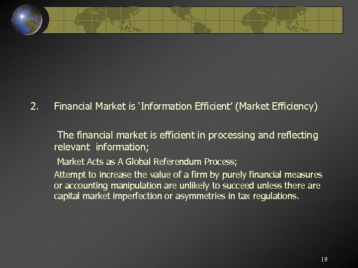 2. Financial Market is 'Information Efficient' (Market Efficiency) The financial market is efficient in