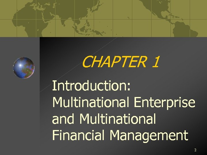 CHAPTER 1 Introduction: Multinational Enterprise and Multinational Financial Management 2