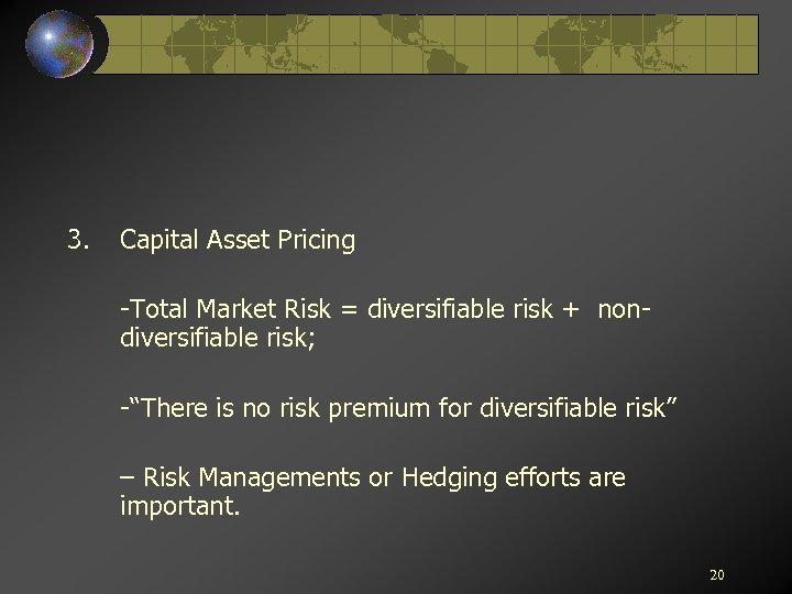 """3. Capital Asset Pricing -Total Market Risk = diversifiable risk + nondiversifiable risk; -""""There"""